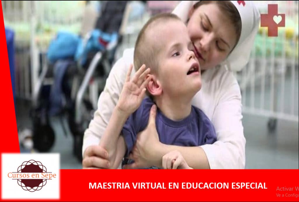 MAESTRIA VIRTUAL EN EDUCACION ESPECIAL